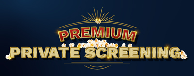 Premium Private Screening