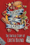 Mother To Earth: The Untold Story of EarthBound Poster